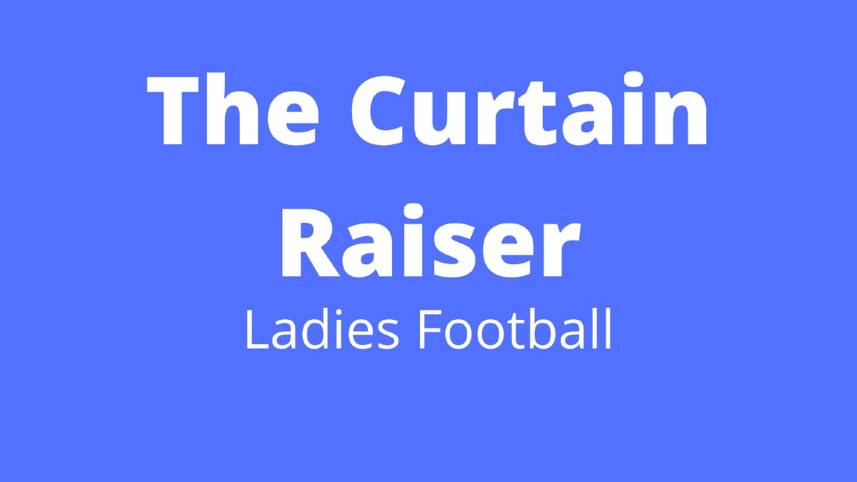 PODCAST: The Curtain Raiser (Ladies Football) – Friday, 31st July 2020