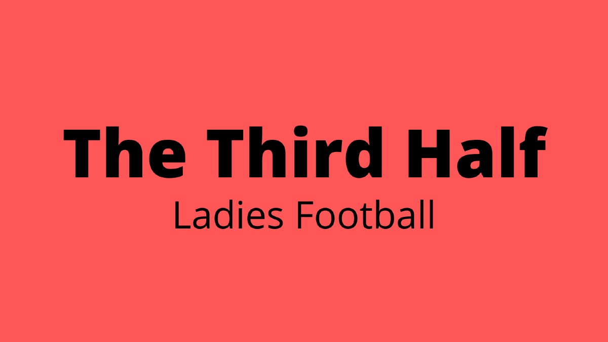 The Third Half (Ladies Football) – Tuesday, 18th August 2020