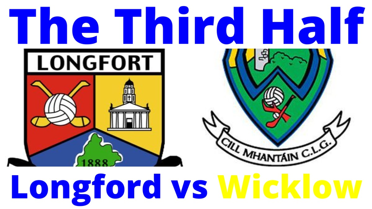 PODCAST: The Third Half (Football) – Longford 1-7 Wicklow 0-8