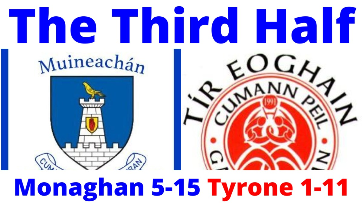 PODCAST: The Third Half (Football) – Monaghan 5-15 Tyrone 1-11